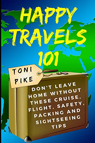 9781973299110: Happy Travels 101: Don't leave home without these cruise, flight, safety, packing and sightseeing tips [Idioma Inglés]