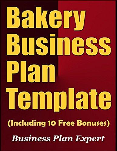Bakery Business Plan Template (Including 10 Free Bonuses): Business Plan Expert