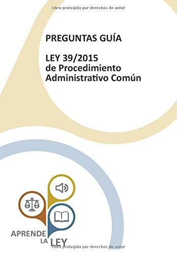 PREGUNTAS GUÍA LEY 39/2015 de Procedimiento Administrativo: Aprende la Ley