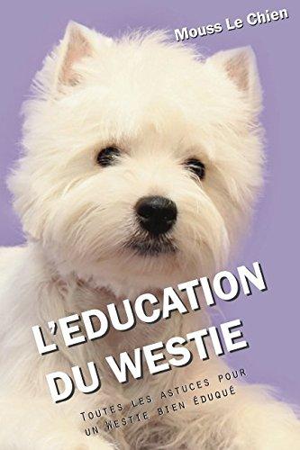 9781973354871: L'EDUCATION DU WESTIE: Toutes les astuces pour un Westie bien éduqué