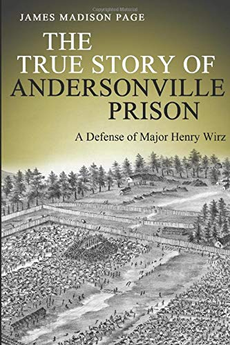 9781973378877: The True Story of Andersonville Prison: A Defense of Major Henry Wirz