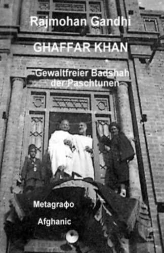 GHAFFAR KHAN: Gewaltfreier Badshah der Paschtunen (Ingrid: Rajmohan Gandhi