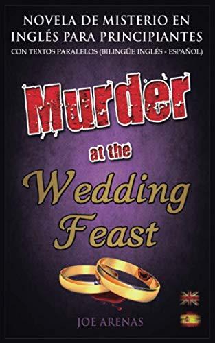 9781973403128: Murder at the Wedding Feast: Novela de Misterio en Inglés para Principiantes con Textos Paralelos (Bilingüe Inglés - Español) (Novelas en Inglés)