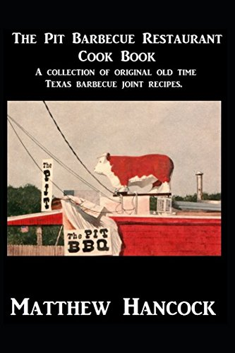The Pit Barbecue Restaurant Cook Book: A collection of original old time Texas barbecue joint ...