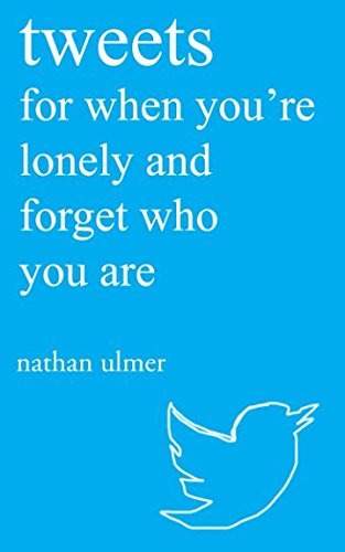 tweets for when you're lonely and forget who you are: Nathan Ulmer