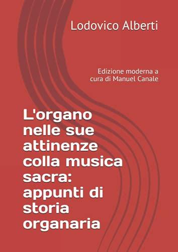 L' organo nelle sue attinenze colla musica: Lodovico Alberti