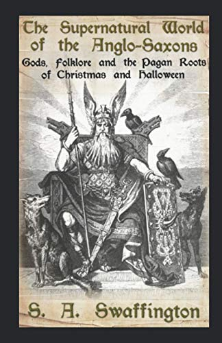 9781973588467: The Supernatural World of the Anglo-Saxons: Gods, Folklore and the Pagan Roots of Christmas and Halloween