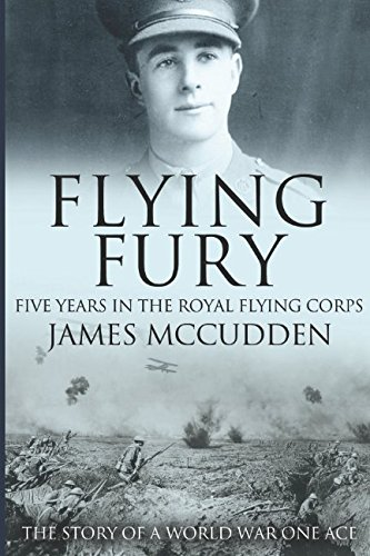 Flying Fury : Five Years in the: James McCudden