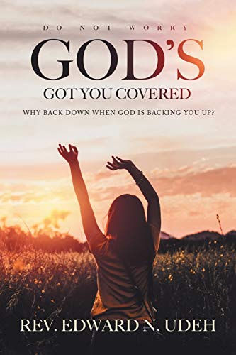 God's Got You Covered: Why Back Down: Udeh, Edward N.
