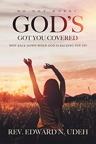 God's Got You Covered: Why Back Down: Edward N Udeh