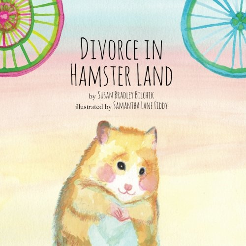 Divorce in Hamster Land: Susan Bradley Bilchik