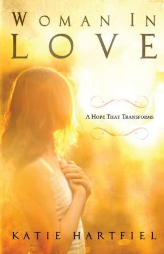 Woman In Love: A Hope That Transforms: Katie Hartfiel