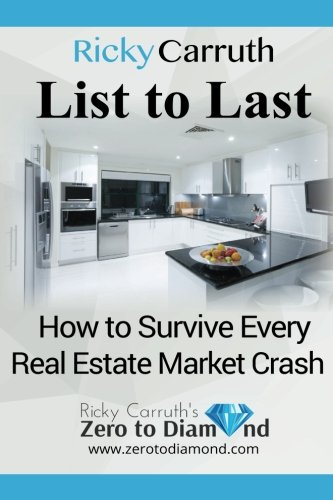 List to Last: How to Survive Every Real Estate Market Crash: Ricky Carruth