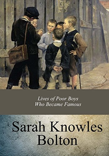 Lives of Poor Boys Who Became Famous: Sarah Knowles Bolton