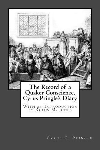 9781973836346: The Record of a Quaker Conscience, Cyrus Pringle's Diary: With an Introduction by Rufus M. Jones