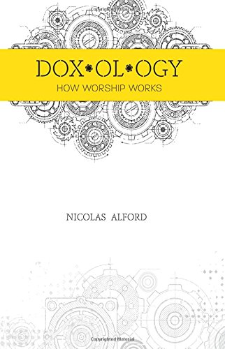 Doxology: How Worship Works: Nicolas Alford