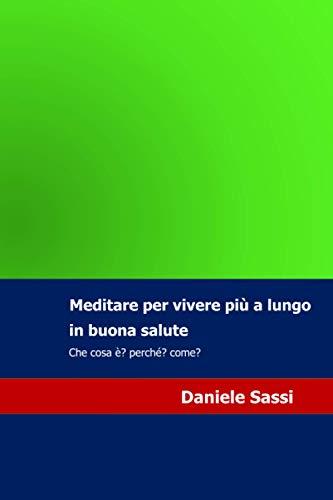 Meditare: Per Vivere Piu a Lungo in: Sassi, Daniele
