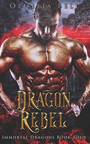 Dragon Rebel (Immortal Dragons) (Volume 4): Bell, Ophelia