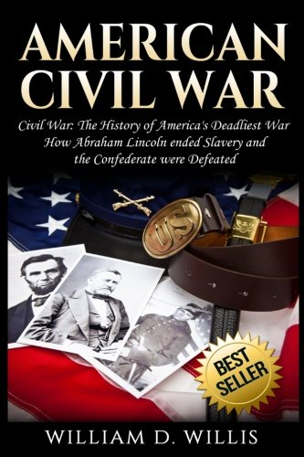 American Civil War: Civil War: The History of America's Deadliest War - How Abraham Lincoln ...