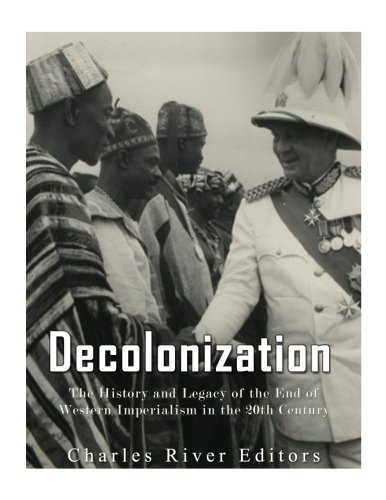 9781973908890: Decolonization: The History and Legacy of the End of Western Imperialism in the 20th Century