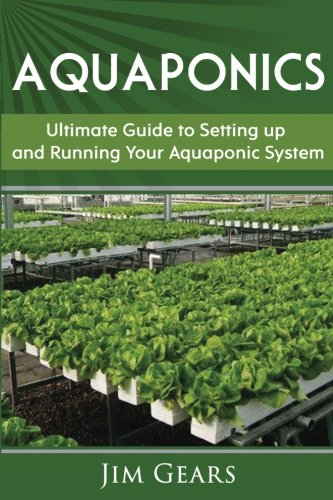 Aquaponics: A Guide To Setting Up Your Aquaponics System, Grow Fish and Vegetables, Aquaculture, ...