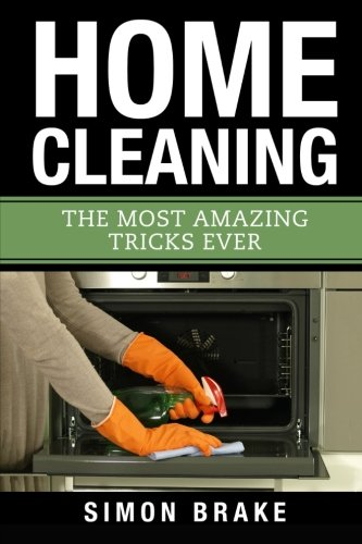 Home Cleaning: The Most Amazing Tricks Ever: Simon Brake