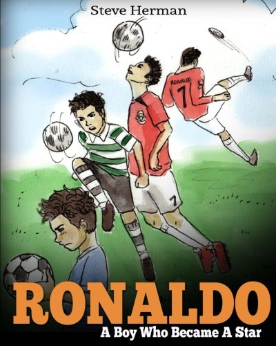 Ronaldo: A Boy Who Became a Star. Inspiring Children Book about Cristiano Ronaldo - One of the Best Soccer Players in History.