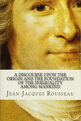 A Discourse Upon the Origin and the: Rousseau, Jean-Jacques