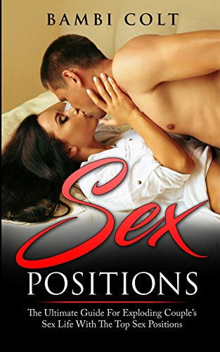 9781974085354: Sex Positions: The Ultimate Guide for Exploding Couple's Sex Life with The Top Sex Positions ( Fully Illustrated Sex Book )
