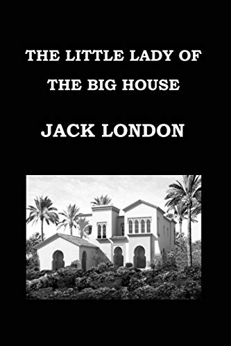 9781974088492: THE LITTLE LADY OF THE BIG HOUSE By JACK LONDON: Publication date: 1916