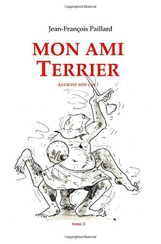 Mon Ami Terrier.: .Aggrave Son Cas !: Paillard, Jean Francois