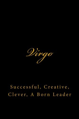 Virgo: Successful, Creative, Clever, A Born Leader ( A Zodiac Journal / Horoscope Journal ): ...