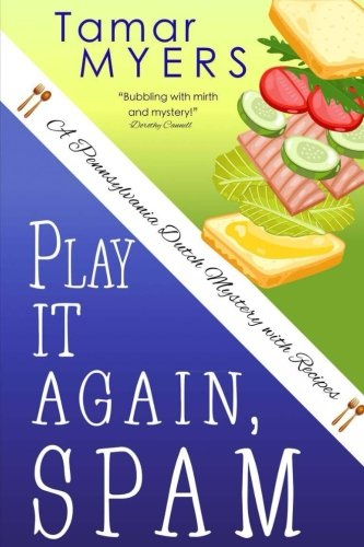 Play It Again, Spam (A Pennsylvania Dutch Mystery with Recipes): Tamar Myers