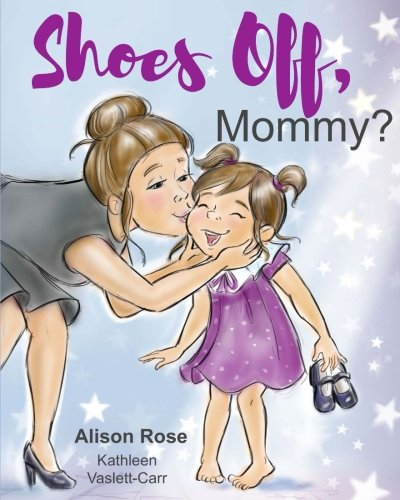 Shoes Off, Mommy?: Alison Rose