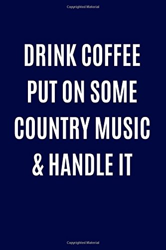 Drink Coffee Put on Some Country Music: Not Only Journals
