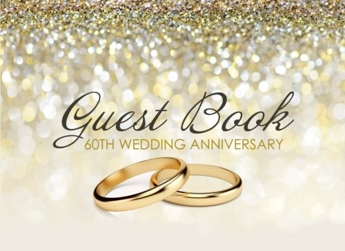 Guest Book 60th Wedding Anniversary: Beautiful Ivory Guest Book for 60th Wedding Anniversary, Diamond Anniversary Gift for Couples