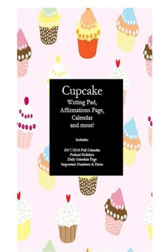 Cupcake: Writing Pad, Affirmations Page, Calendar and more!: Paula C Henderson