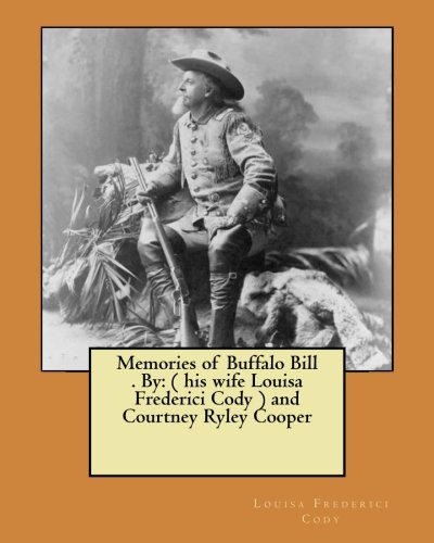 9781974280049: Memories of Buffalo Bill . By: ( his wife Louisa Frederici Cody ) and Courtney Ryley Cooper