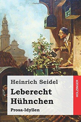 Leberecht Hühnchen: Prosa-Idyllen (German Edition): Heinrich Seidel