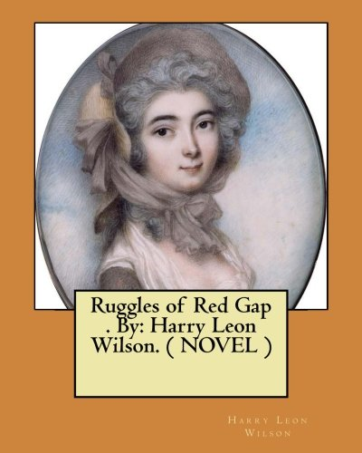 Ruggles of Red Gap . by: Harry: Wilson, Harry Leon