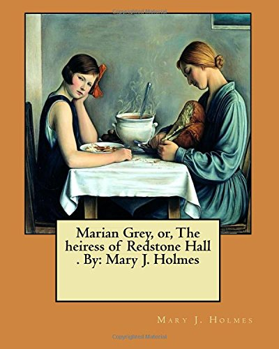 Marian Grey, Or, the Heiress of Redstone: Holmes, Mary J.