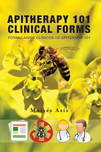 Apitherapy 101 Clinical Forms: Formularios Clínicos de Apiterapia 101: Moisà s AsÃs
