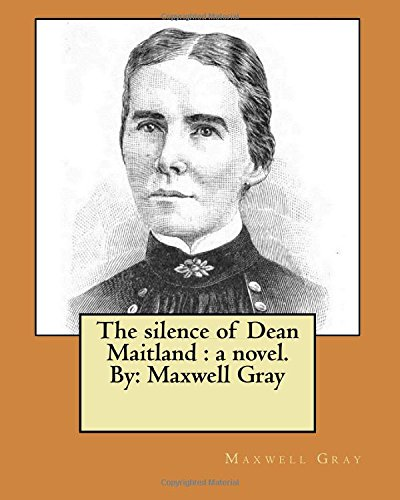 The Silence of Dean Maitland: A Novel.: Gray, Maxwell