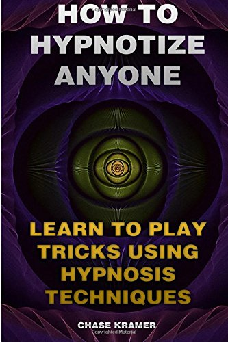 9781974347230: How To Hypnotize Anyone: Learn To Play Tricks Using Hypnosis Techniques