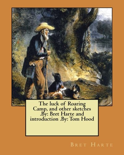 The Luck of Roaring Camp, and Other: Harte, Bret