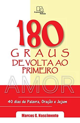 180 Graus de VOLTA Ao Primeiro Amor: Marcos G Nascimento
