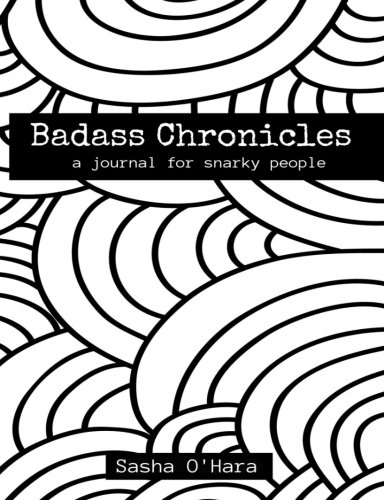 Badass Chronicles: A Journal for Snarky People with Colorable Cover (Irreverent Book Series) (...