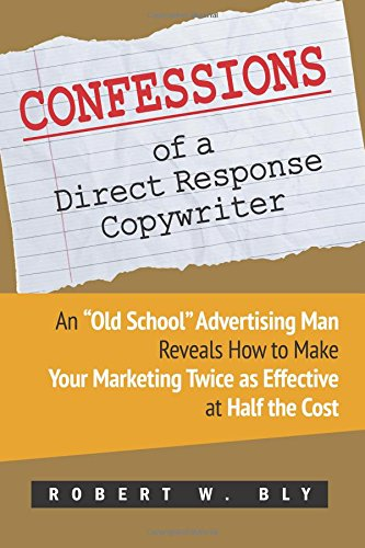 "9781974391417: Confessions of a Direct Response Copywriter: An ""Old School"" Advertising Man Reveals How to Make Your Marketing Twice as Effective at Half the Cost - ... Secrets of Success in Business and in Life"