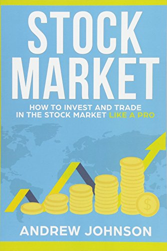 Stock Market: How to Invest and Trade in the Stock Market Like a Pro: Stock Market Trading Secrets ...