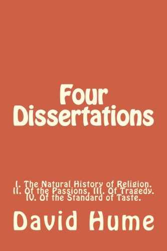 9781974405749: Four Dissertations: I. The Natural History of Religion. II. Of the Passions. III. Of Tragedy. IV. Of the Standard of Taste.